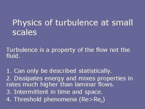 Physics of turbulence at small scales Turbulence is