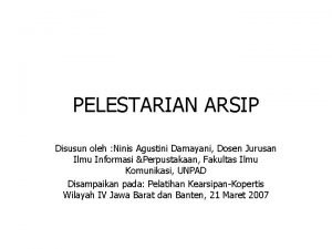 PELESTARIAN ARSIP Disusun oleh Ninis Agustini Damayani Dosen