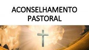 ACONSELHAMENTO PASTORAL INTRODUO Aconselhamento Pastoral encontrase na rea