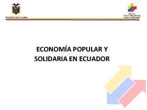 Repblica del Ecuador ECONOMA POPULAR Y SOLIDARIA EN