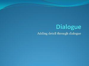Dialogue Adding detail through dialogue Paragraph 1 Read