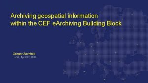 Archiving geospatial information within the CEF e Archiving
