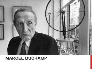 MARCEL DUCHAMP DUCHAMPS BIOGRAPHY Marcel Duchamp was born