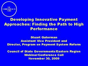 THE COMMONWEALTH FUND Developing Innovative Payment Approaches Finding