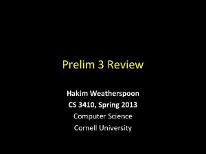 Prelim 3 Review Hakim Weatherspoon CS 3410 Spring