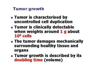 Tumor growth n n Tumor is characterised by