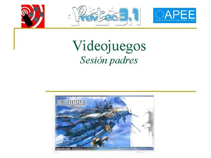 Videojuegos Sesin padres Videojuegos los datos n Se