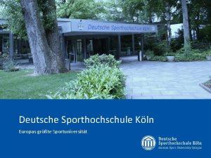 Deutsche Sporthochschule Kln Europas grte Sportuniversitt Sabine Mustermann