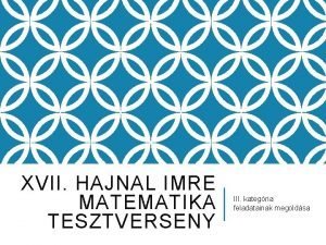 XVII HAJNAL IMRE MATEMATIKA TESZTVERSENY III kategria feladatainak