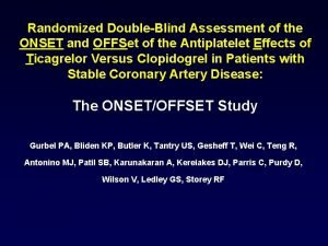 Randomized DoubleBlind Assessment of the ONSET and OFFSet