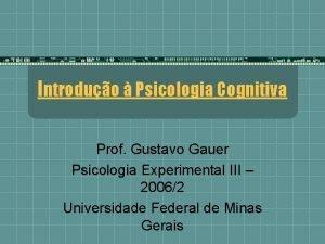 Introduo Psicologia Cognitiva Prof Gustavo Gauer Psicologia Experimental