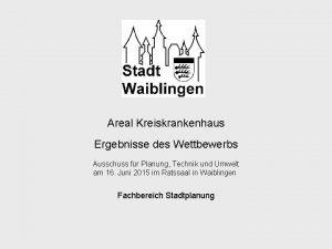 Areal Kreiskrankenhaus Ergebnisse des Wettbewerbs PTU 16 06