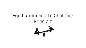 Equilibrium and Le Chatelier Principle Chemical Equilibrium operates