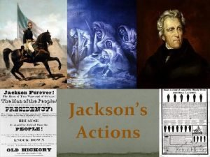 Jacksons Actions Were the actions of Andrew Jackson