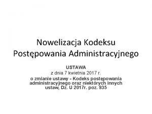 Nowelizacja Kodeksu Postpowania Administracyjnego USTAWA z dnia 7
