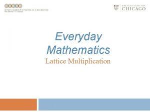 Everyday Mathematics Lattice Multiplication Lattice Multiplication Lattice multiplication