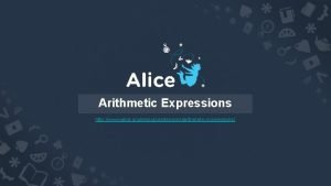 Arithmetic Expressions http www alice orgresourceslessonsarithmeticexpressions Arithmetic Expression