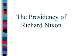 The Presidency of Richard Nixon Nixon was the