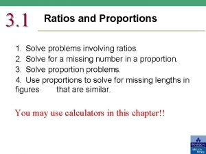 3 1 Ratios and Proportions 1 Solve problems
