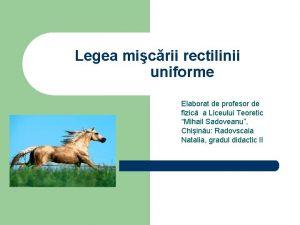 Legea micrii rectilinii uniforme Elaborat de profesor de