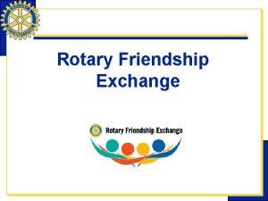 Rotary Friendship Exchange What is Friendship Exchange Friendship