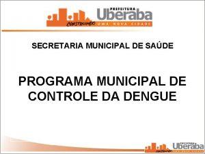 SECRETARIA MUNICIPAL DE SADE PROGRAMA MUNICIPAL DE CONTROLE