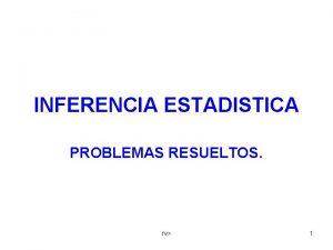 INFERENCIA ESTADISTICA PROBLEMAS RESUELTOS rv 1 1 Se