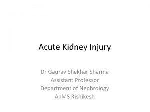 Acute Kidney Injury Dr Gaurav Shekhar Sharma Assistant