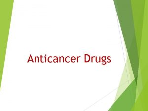 Anticancer Drugs Introduction Anti cancer drugs either kill