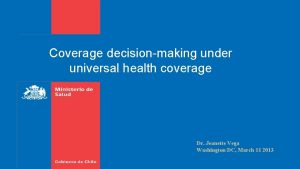 Coverage decisionmaking under universal health coverage Dr Jeanette