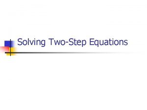 Solving TwoStep Equations Todays Learning Goal n We