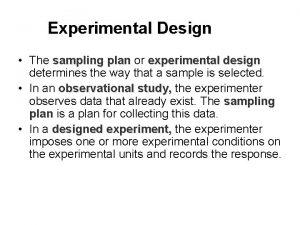 Experimental Design The sampling plan or experimental design