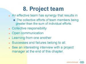 8 Project team n An effective team has