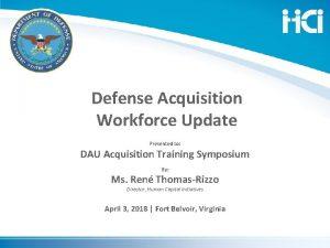 Defense Acquisition Workforce Update Presented to DAU Acquisition