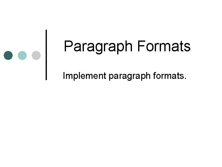 Paragraph Formats Implement paragraph formats Paragraph Formats Block