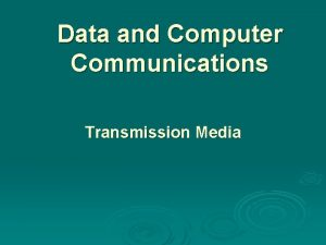 Data and Computer Communications Transmission Media Transmission Media
