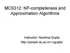MCS 312 NPcompleteness and Approximation Algorithms Instructor Neelima
