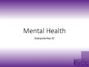 Mental Health Everyone Has It Who Has a