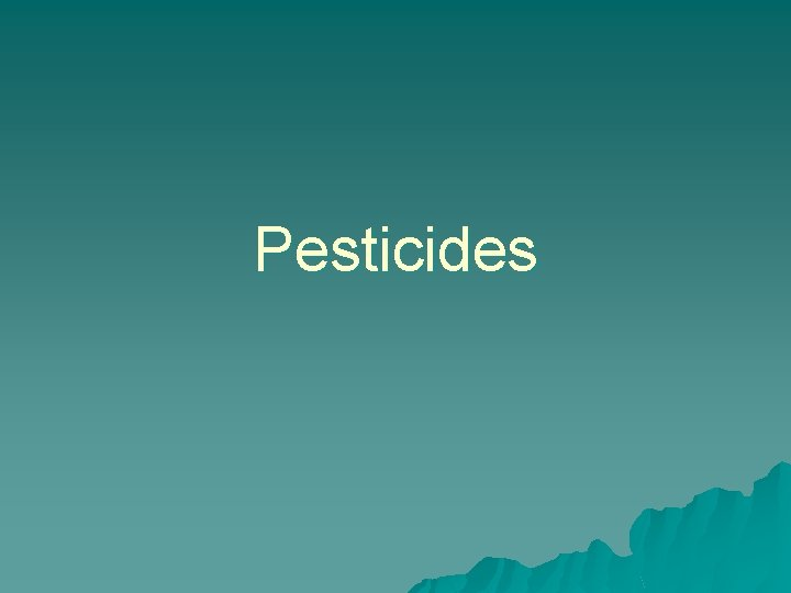 Pesticides Pesticides Pro and Con u u u