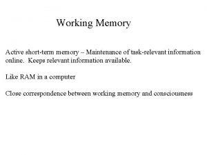 Working Memory Active shortterm memory Maintenance of taskrelevant