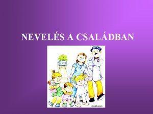 NEVELS A CSALDBAN Nevels a csaldban A csald