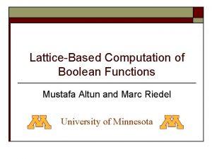 LatticeBased Computation of Boolean Functions Mustafa Altun and
