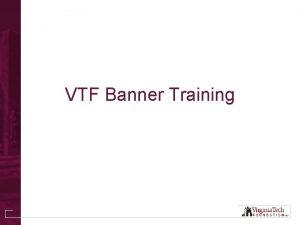 VTF Banner Training VTF Banner Information The Virginia