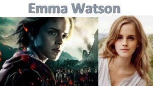 Emma Watson Emma Charlotte Duerre Watson Urodzia si
