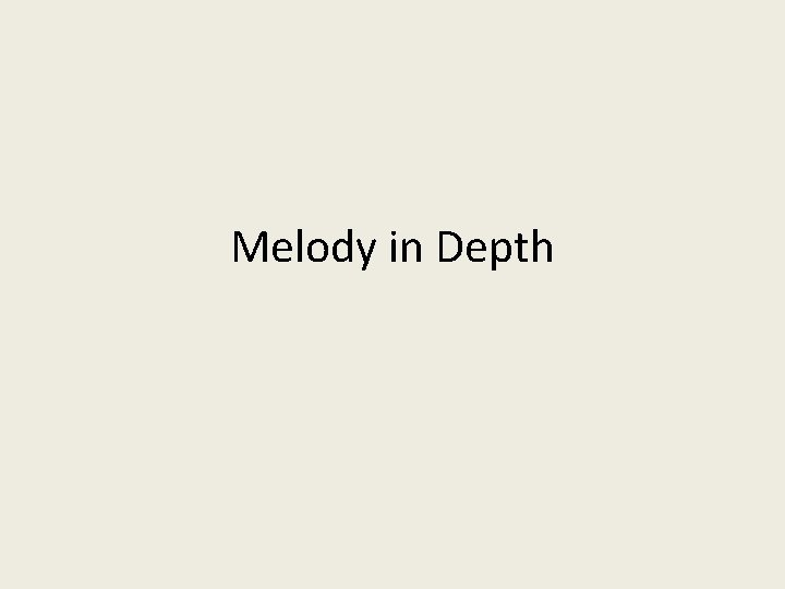 Melody in Depth A melody is the line