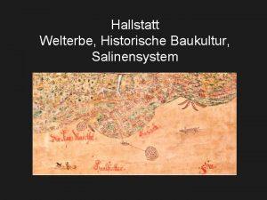 Hallstatt Welterbe Historische Baukultur Salinensystem UNESCO Welterberegion Kulturlandschaft