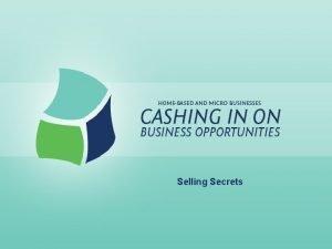 Selling Secrets Selling Secrets Lesson Goals Define develop