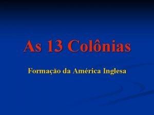 As 13 Colnias Formao da Amrica Inglesa Fatores