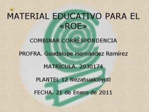 MATERIAL EDUCATIVO PARA EL ROE COMBINAR CORRESPONDENCIA PROFRA