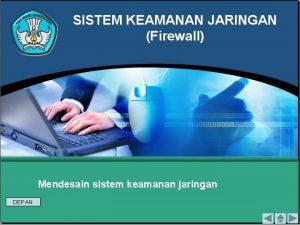 SISTEM KEAMANAN JARINGAN Firewall Mendesain sistem keamanan jaringan
